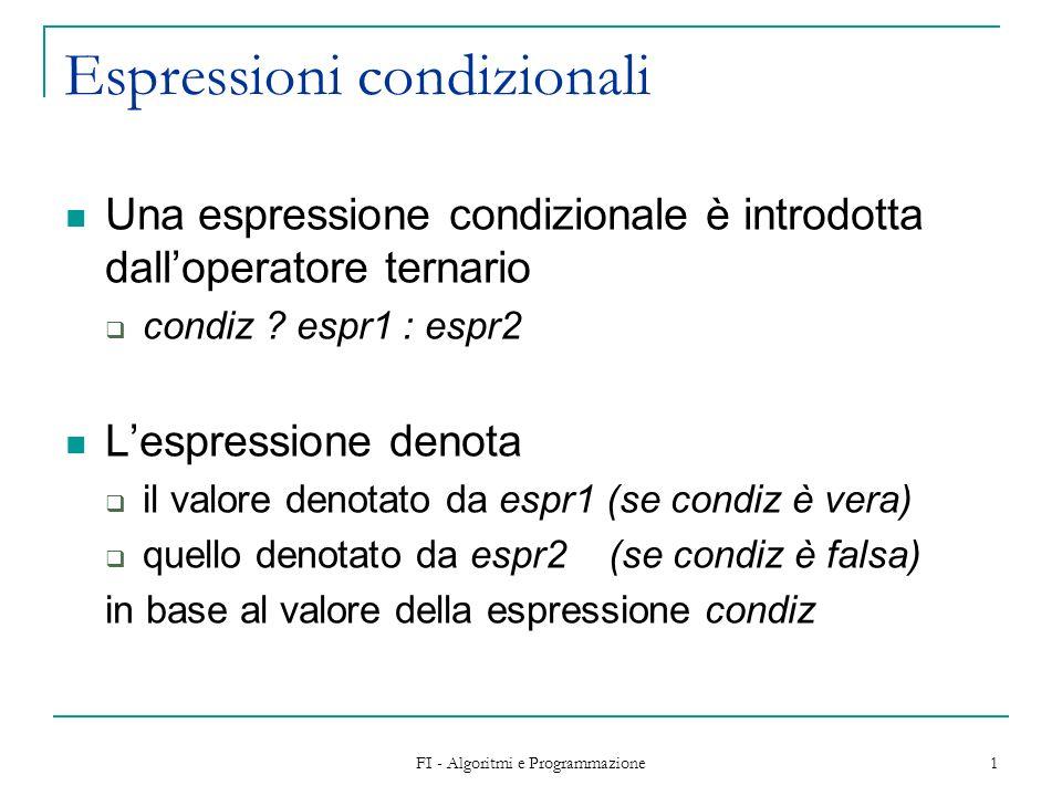 FI - Algoritmi e Programmazione 1 Espressioni condizionali Una espressione condizionale è introdotta dalloperatore ternario condiz .