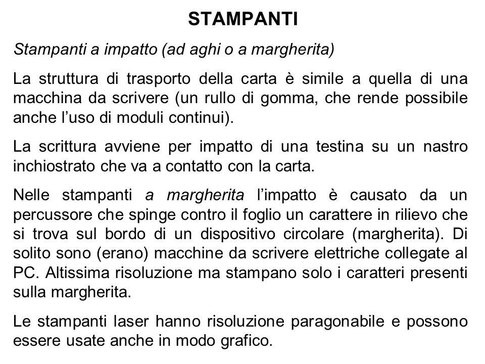 STAMPANTI Stampanti a impatto (ad aghi o a margherita) La struttura di trasporto della carta è simile a quella di una macchina da scrivere (un rullo di gomma, che rende possibile anche luso di moduli continui).
