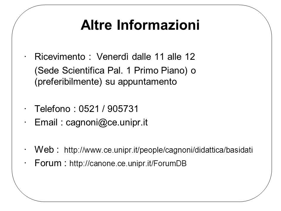 Altre Informazioni ·Ricevimento : Venerdì dalle 11 alle 12 (Sede Scientifica Pal. 1 Primo Piano) o (preferibilmente) su appuntamento ·Telefono : 0521