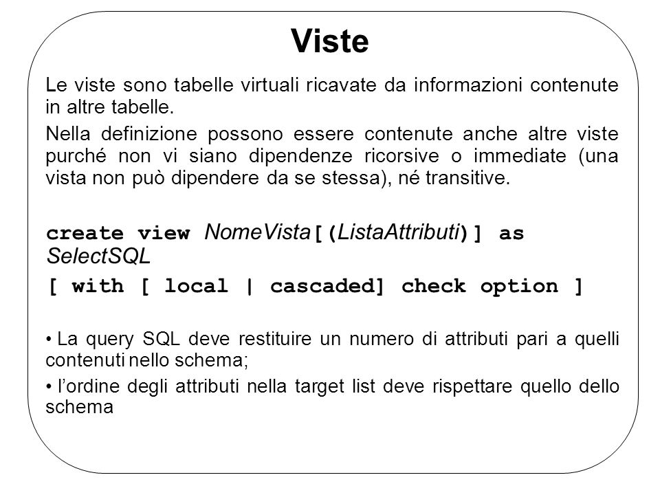Viste Le viste sono tabelle virtuali ricavate da informazioni contenute in altre tabelle.