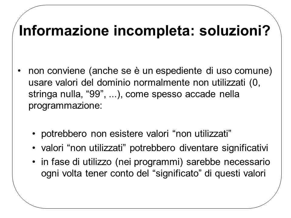Informazione incompleta: soluzioni? non conviene (anche se è un espediente di uso comune) usare valori del dominio normalmente non utilizzati (0, stri