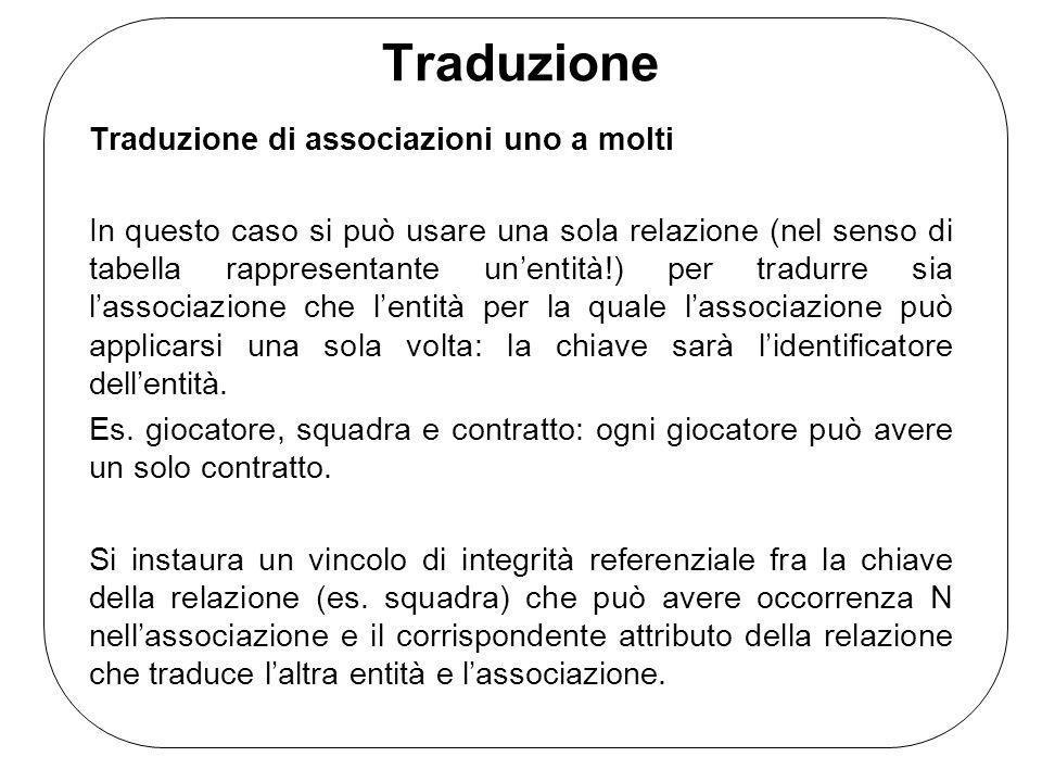 Traduzione Traduzione di associazioni uno a molti In questo caso si può usare una sola relazione (nel senso di tabella rappresentante unentità!) per t