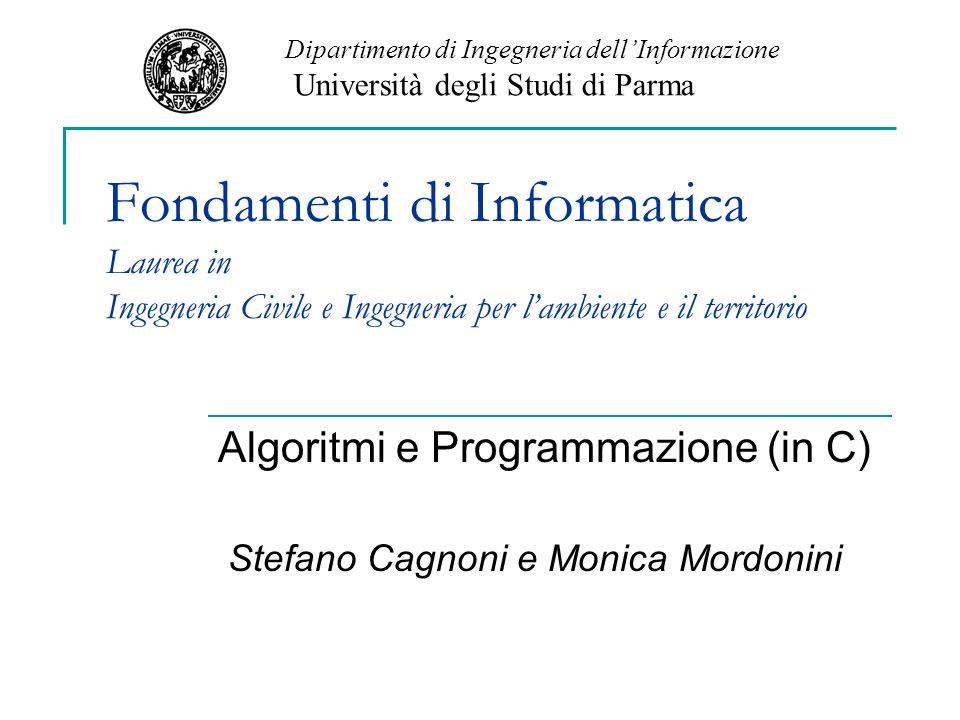 Fondamenti di Informatica Laurea in Ingegneria Civile e Ingegneria per lambiente e il territorio Algoritmi e Programmazione (in C) Stefano Cagnoni e M