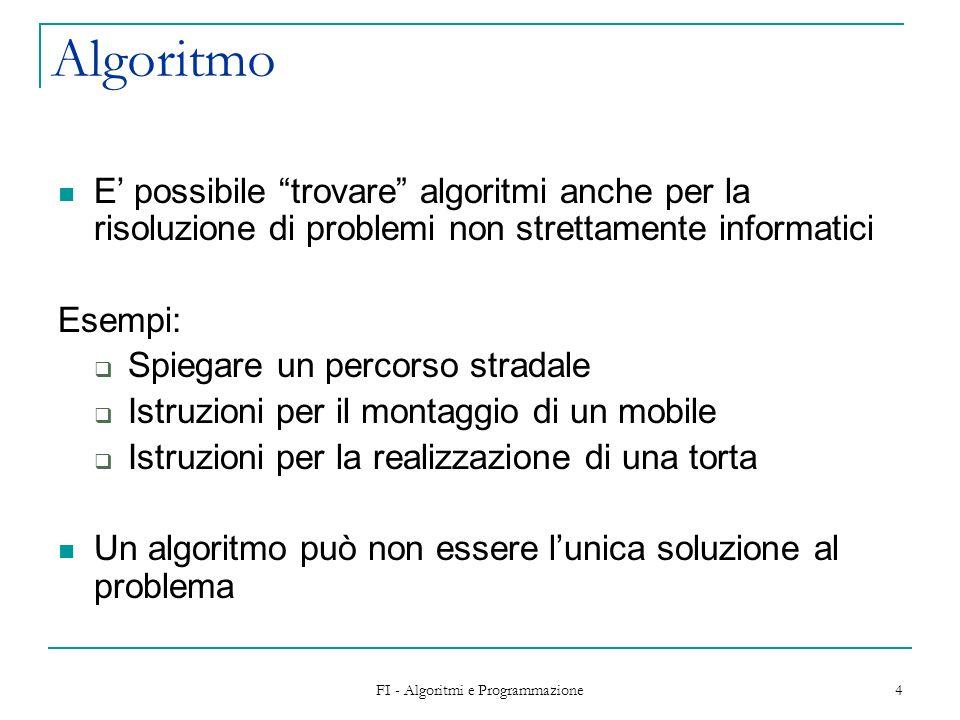 FI - Algoritmi e Programmazione 5 Codifica di un algoritmo Fase di descrizione (scrittura) di un algoritmo attraverso un insieme ordinato di codici (istruzioni), appartenenti a un qualche linguaggio di programmazione, che specificano le azioni da compiere Il prodotto della codifica è un programma