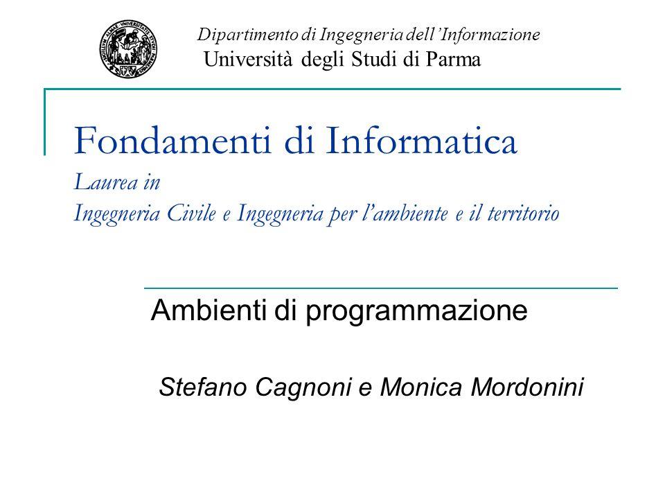 Fondamenti di Informatica Laurea in Ingegneria Civile e Ingegneria per lambiente e il territorio Ambienti di programmazione Stefano Cagnoni e Monica M
