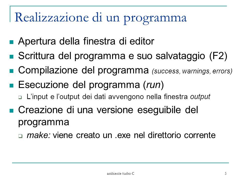 ambiente turbo C 5 Realizzazione di un programma Apertura della finestra di editor Scrittura del programma e suo salvataggio (F2) Compilazione del pro