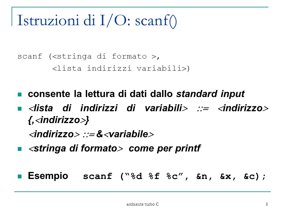 ambiente turbo C 8 Istruzioni di I/O: scanf() scanf ( stringa di formato, lista indirizzi variabili ) consente la lettura di dati dallo standard input