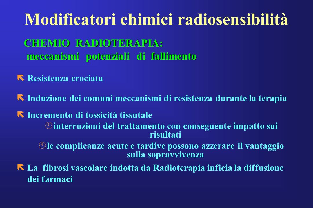 Modificatori chimici radiosensibilità ëResistenza crociata ëInduzione dei comuni meccanismi di resistenza durante la terapia ëIncremento di tossicità