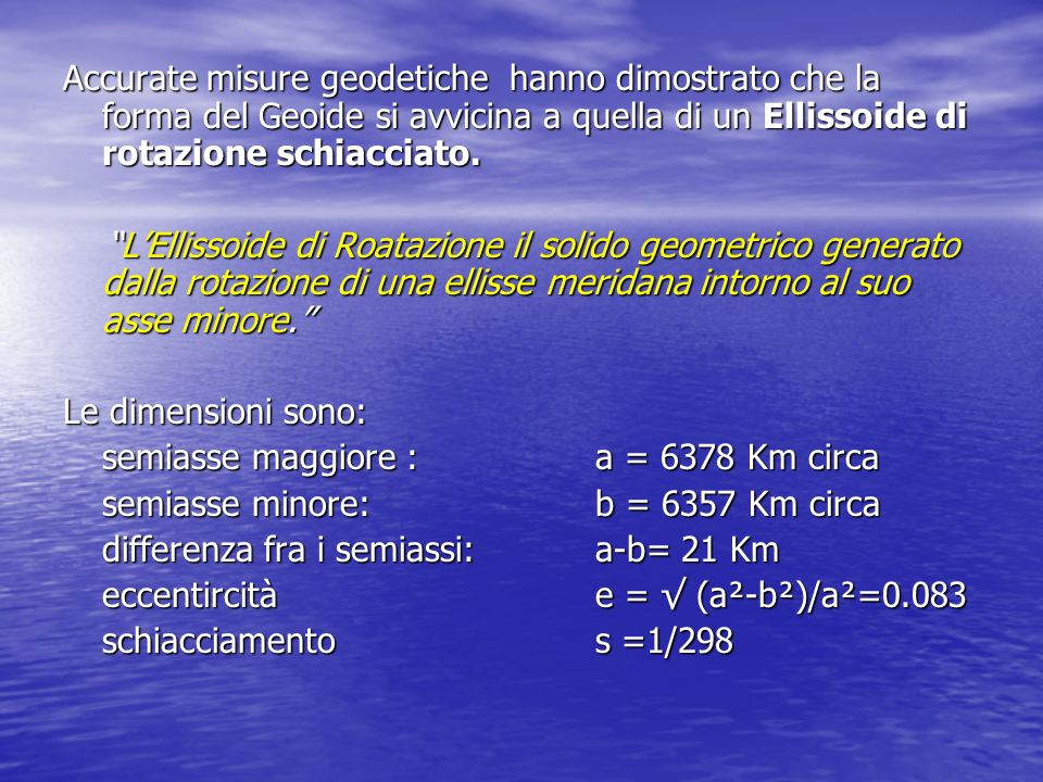 Coordinate Geografiche Per individuare un punto sulla superficie terrestre si ricorre ad un sistema di coordinate sferiche costituito dallequatore, che si assume come base e da un meridiano fondamentale (quello passante per Greenwich) scelto come semicerchio origine per la misura delle longitidini.