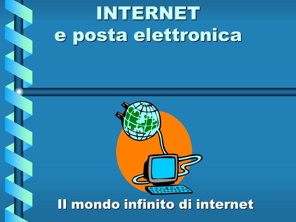 INTERNET e posta elettronica Il mondo infinito di internet