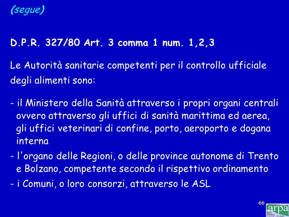 65 Caratteristiche del controllo ufficiale degli alimenti D.lgs 123/93 Art. 1 comma 2 il controllo ufficiale degli alimenti ha la finalità di: - assic
