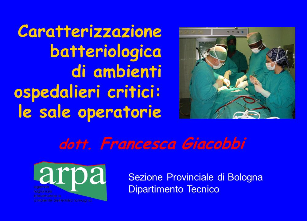 Caratterizzazione batteriologica di ambienti ospedalieri critici: le sale operatorie dott.