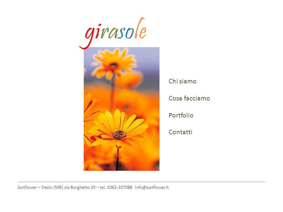 girasole Chi siamo Cosa facciamo Portfolio Contatti Sunflower – Desio (MB) via Borghetto 33 – tel. 0362-337088 info@sunflower.it
