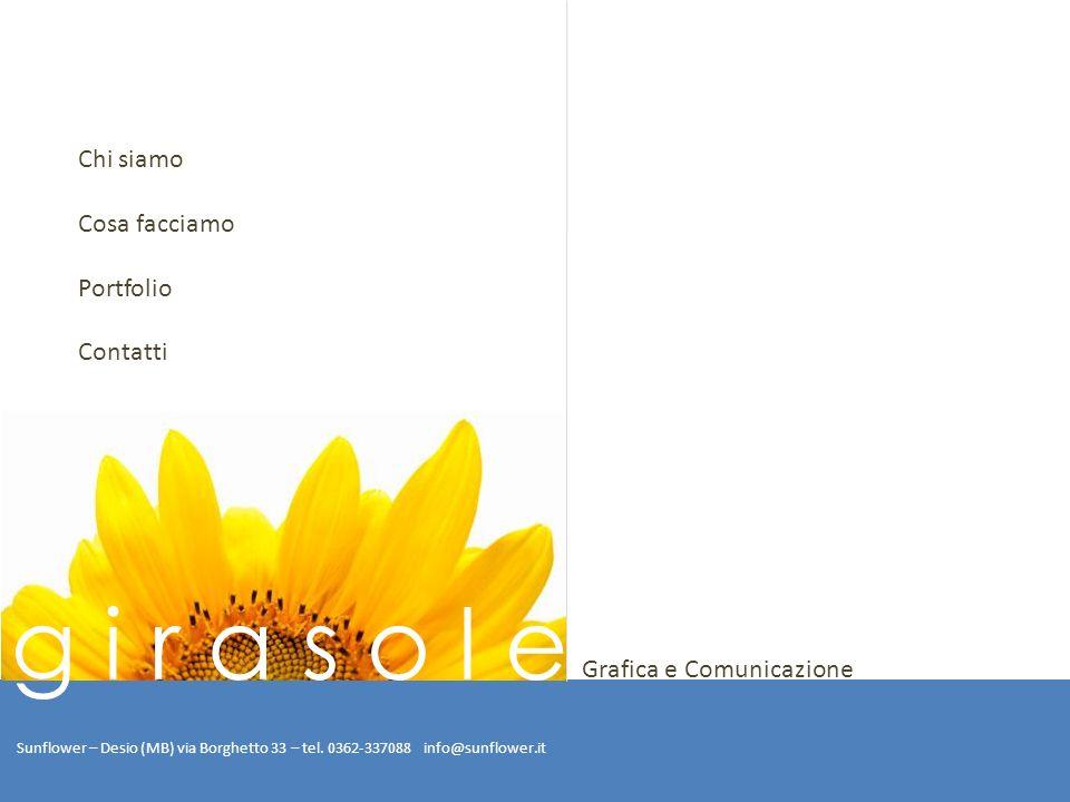 Chi siamo Cosa facciamo Portfolio Contatti Sunflower – Desio (MB) via Borghetto 33 – tel. 0362-337088 info@sunflower.it g i r a s o l e Grafica e Comu