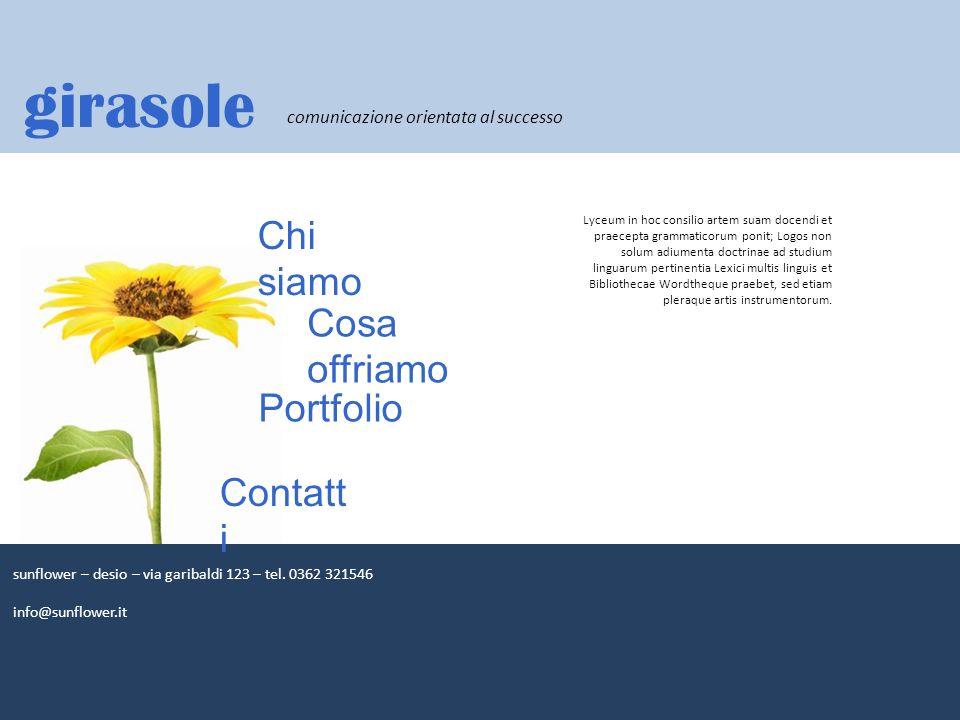 11 girasole Chi siamo Cosa offriamo Portfolio Contatt i sunflower – desio – via garibaldi 123 – tel. 0362 321546 info@sunflower.it comunicazione orien