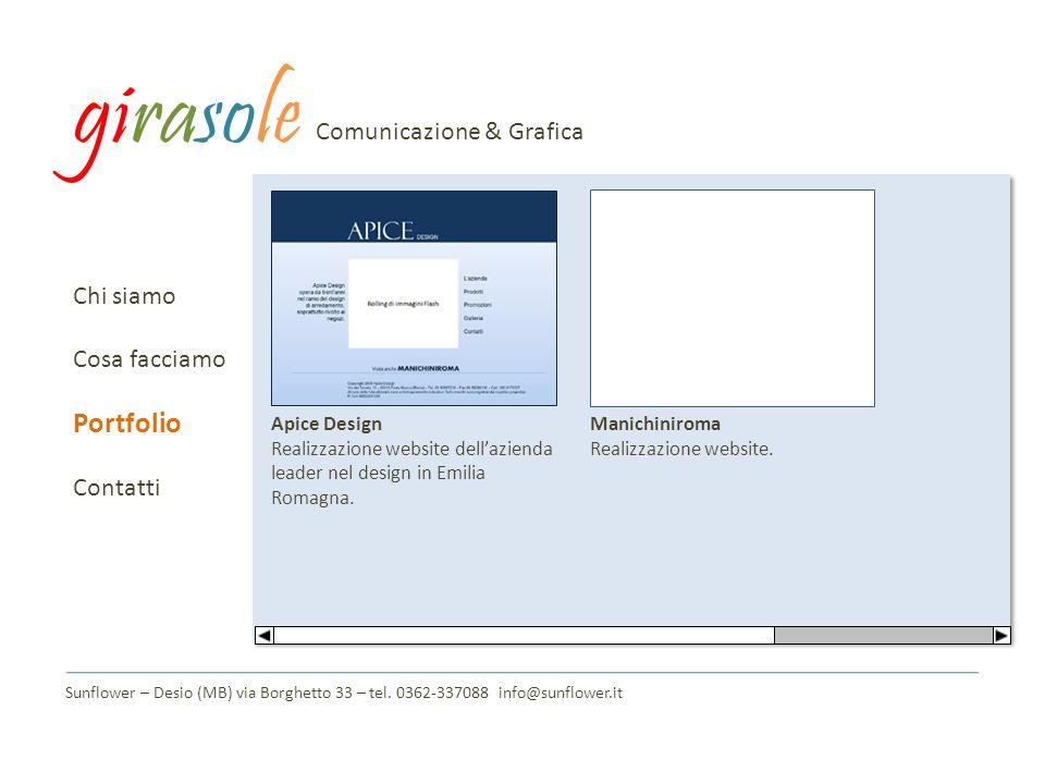Chi siamo Cosa facciamo Portfolio Contatti Sunflower – Desio (MB) via Borghetto 33 – tel. 0362-337088 info@sunflower.it Apice Design Realizzazione web