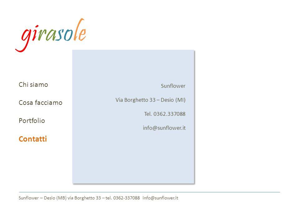 Chi siamo Cosa facciamo Portfolio Contatti Sunflower Via Borghetto 33 – Desio (MI) Tel. 0362.337088 info@sunflower.it Sunflower – Desio (MB) via Borgh