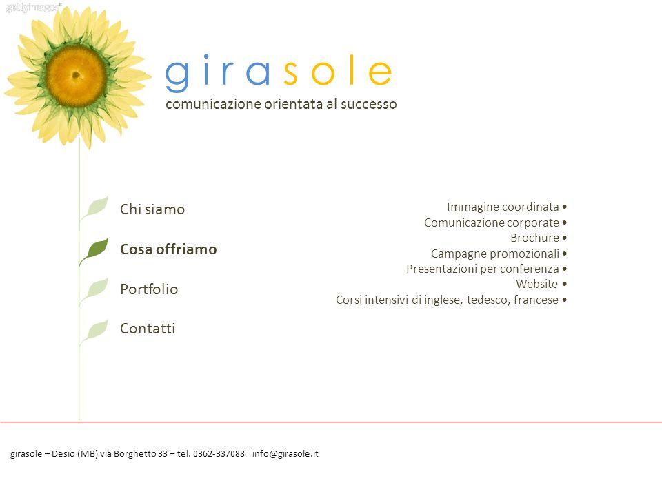 g i r a s o l e comunicazione orientata al successo Chi siamo Cosa offriamo Portfolio Contatti Immagine coordinata Comunicazione corporate Brochure Ca