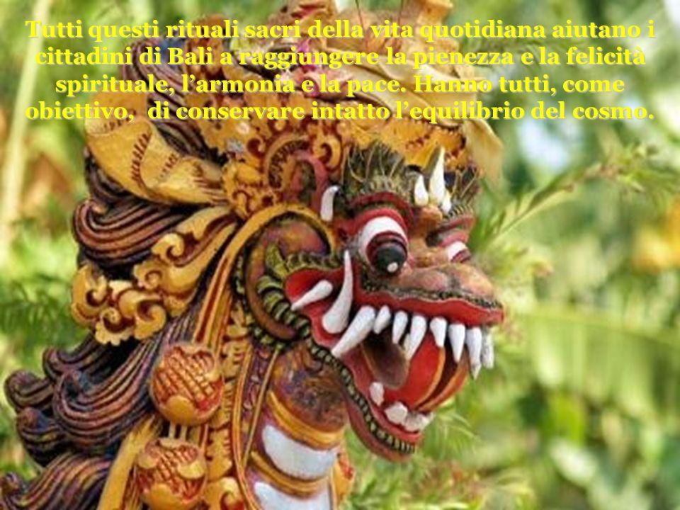 Tutti questi rituali sacri della vita quotidiana aiutano i cittadini di Bali a raggiungere la pienezza e la felicità spirituale, larmonia e la pace.