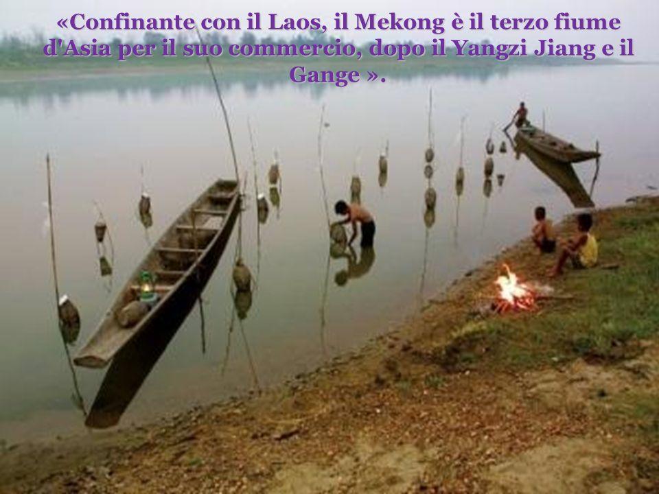 «Confinante con il Laos, il Mekong è il terzo fiume d Asia per il suo commercio, dopo il Yangzi Jiang e il Gange ».