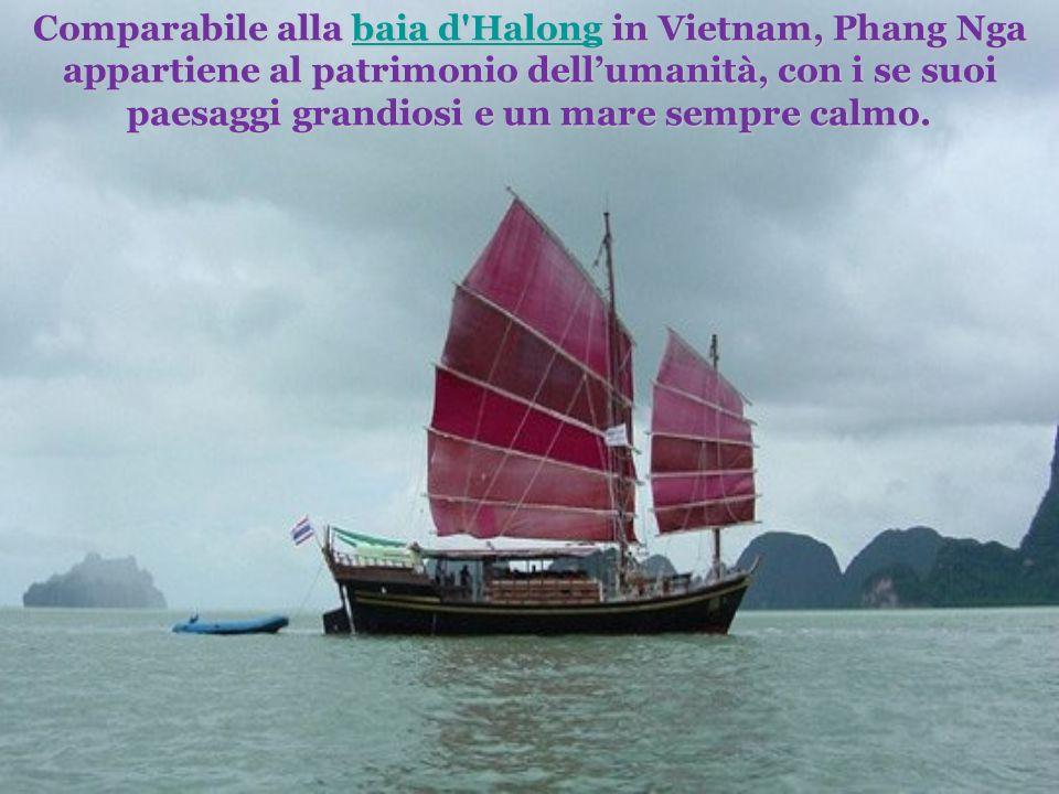Comparabile alla baia d Halong in Vietnam, Phang Nga appartiene al patrimonio dellumanità, con i se suoi paesaggi grandiosi e un mare sempre calmo.
