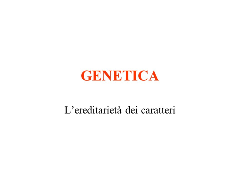 GENETICA Lereditarietà dei caratteri