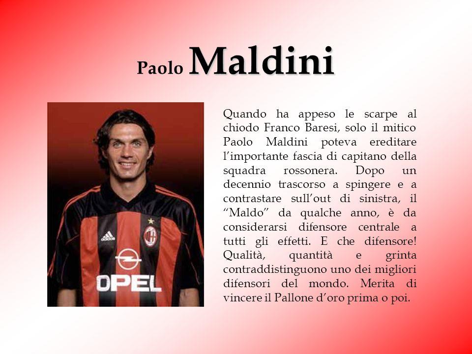 Paolo Maldini Quando ha appeso le scarpe al chiodo Franco Baresi, solo il mitico Paolo Maldini poteva ereditare limportante fascia di capitano della squadra rossonera.