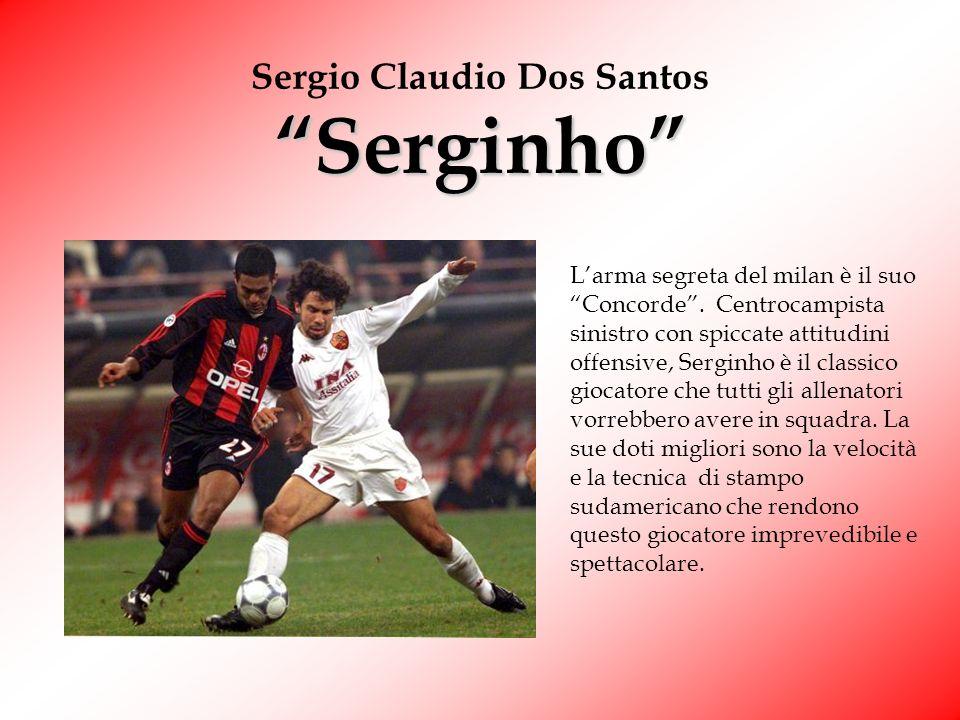 Serginho Sergio Claudio Dos Santos Serginho Larma segreta del milan è il suo Concorde.