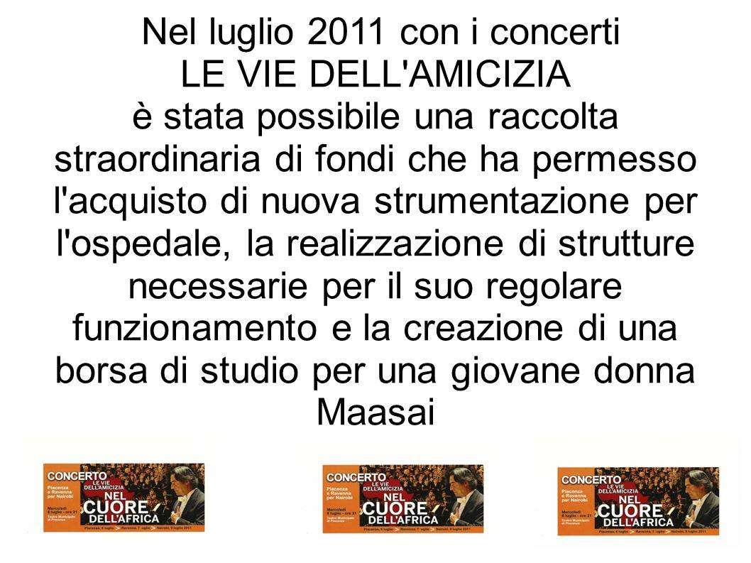 Nel luglio 2011 con i concerti LE VIE DELL'AMICIZIA è stata possibile una raccolta straordinaria di fondi che ha permesso l'acquisto di nuova strument