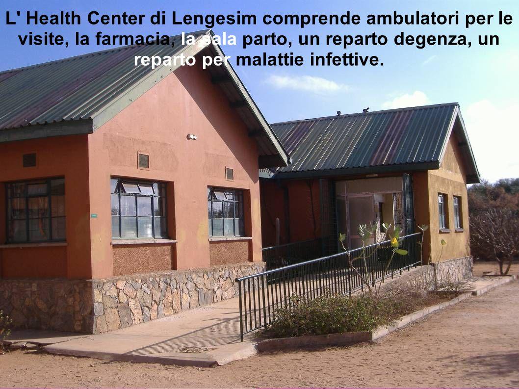 L' Health Center di Lengesim comprende ambulatori per le visite, la farmacia, la sala parto, un reparto degenza, un reparto per malattie infettive.