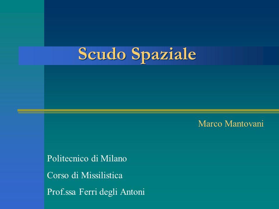 Marco Mantovani Politecnico di Milano Corso di Missilistica Prof.ssa Ferri degli Antoni Scudo Spaziale