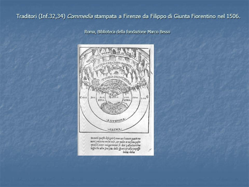 Traditori (Inf.32,34) Commedia stampata a Firenze da Filippo di Giunta Fiorentino nel 1506. Roma, Biblioteca della fondazione Marco Besso Traditori (I