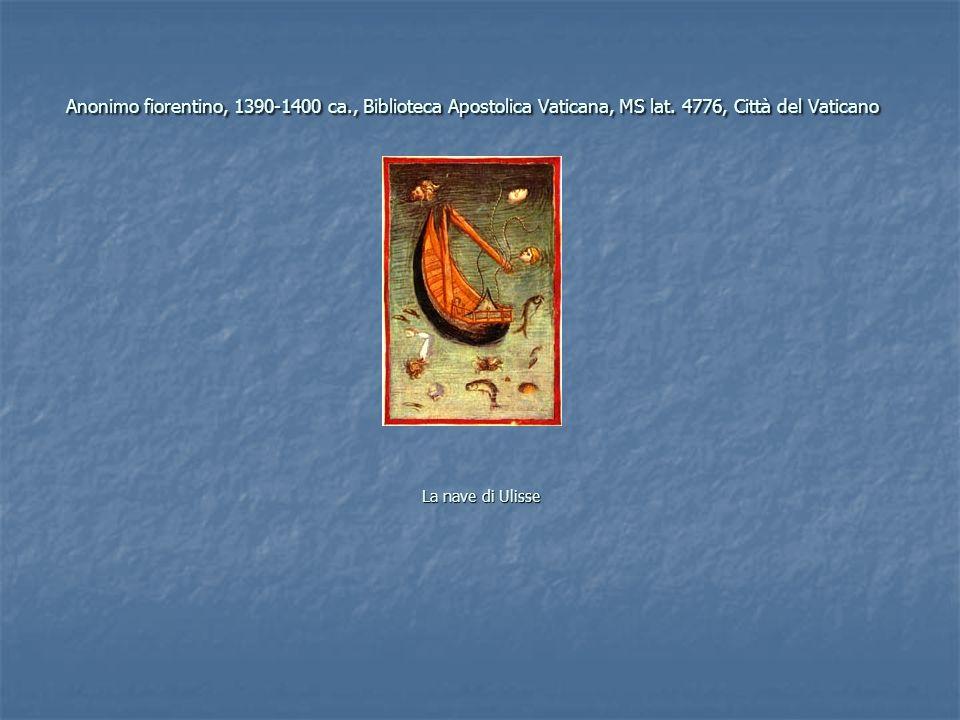 Anonimo fiorentino, 1390-1400 ca., Biblioteca Apostolica Vaticana, MS lat. 4776, Città del Vaticano La nave di Ulisse