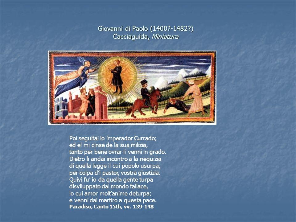 Giovanni di Paolo (1400?-1482?) Cacciaguida, Miniatura Poi seguitai lo mperador Currado; ed el mi cinse de la sua milizia, tanto per bene ovrar li ven