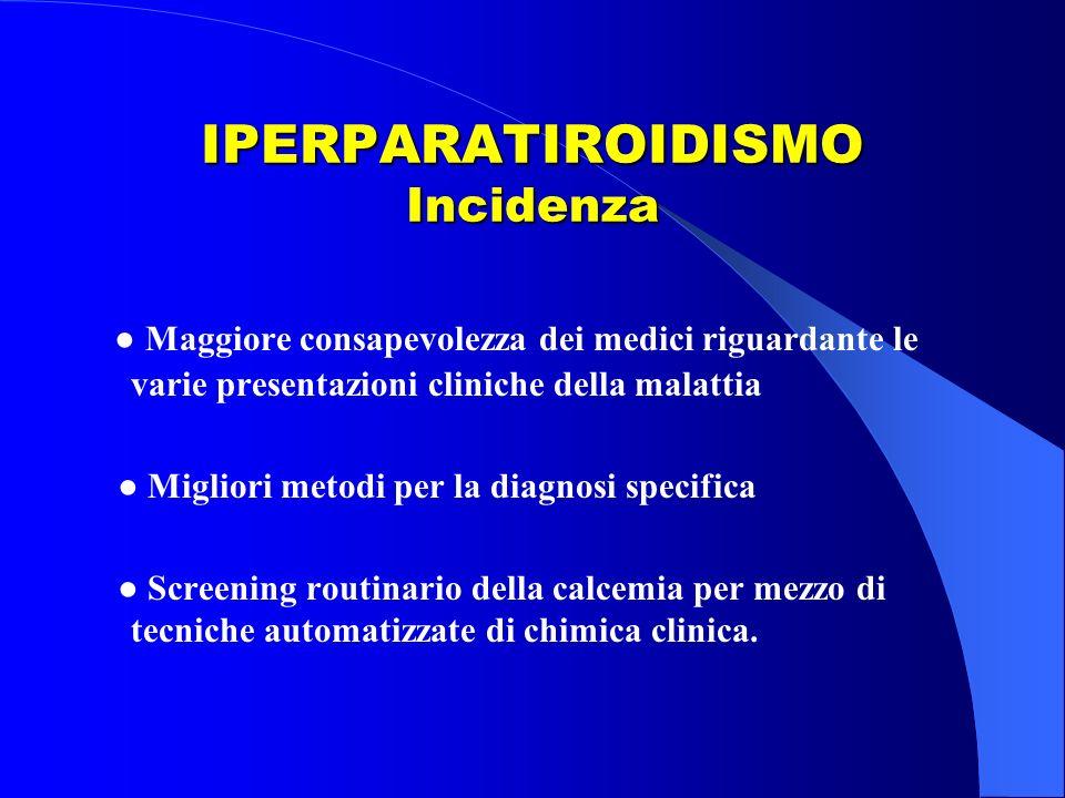 IPERPARATIROIDISMO Incidenza Maggiore consapevolezza dei medici riguardante le varie presentazioni cliniche della malattia Migliori metodi per la diag
