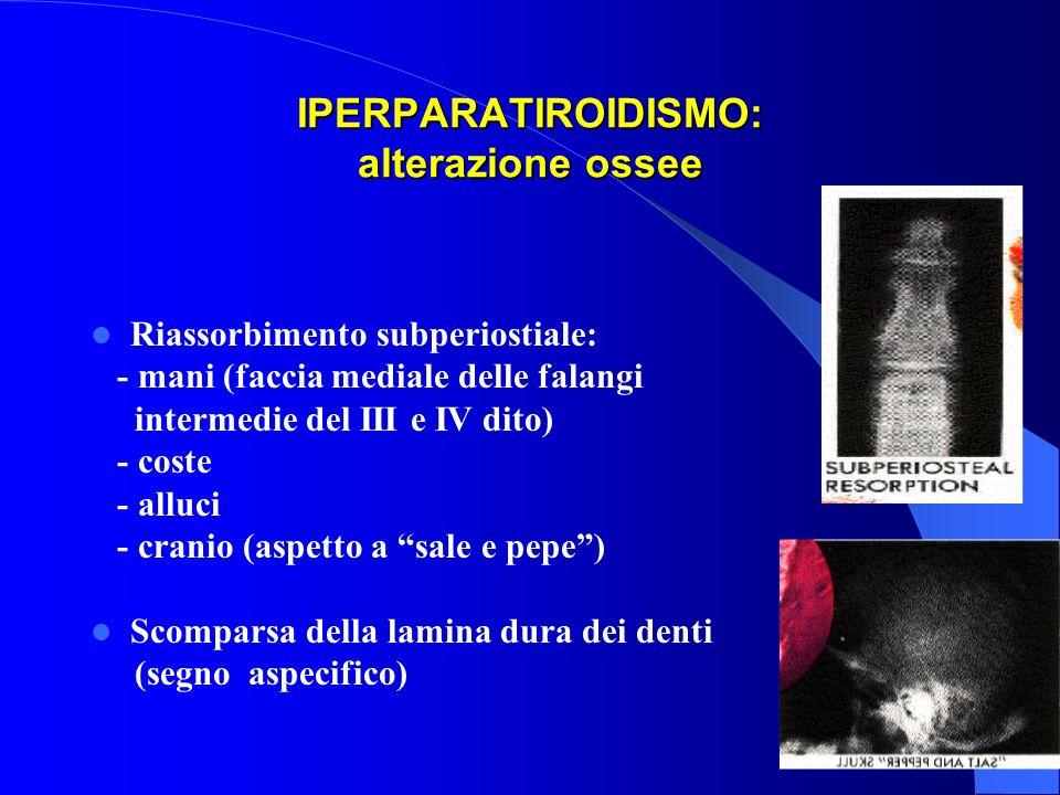 IPERPARATIROIDISMO: alterazione ossee Riassorbimento subperiostiale: - mani (faccia mediale delle falangi intermedie del III e IV dito) - coste - allu