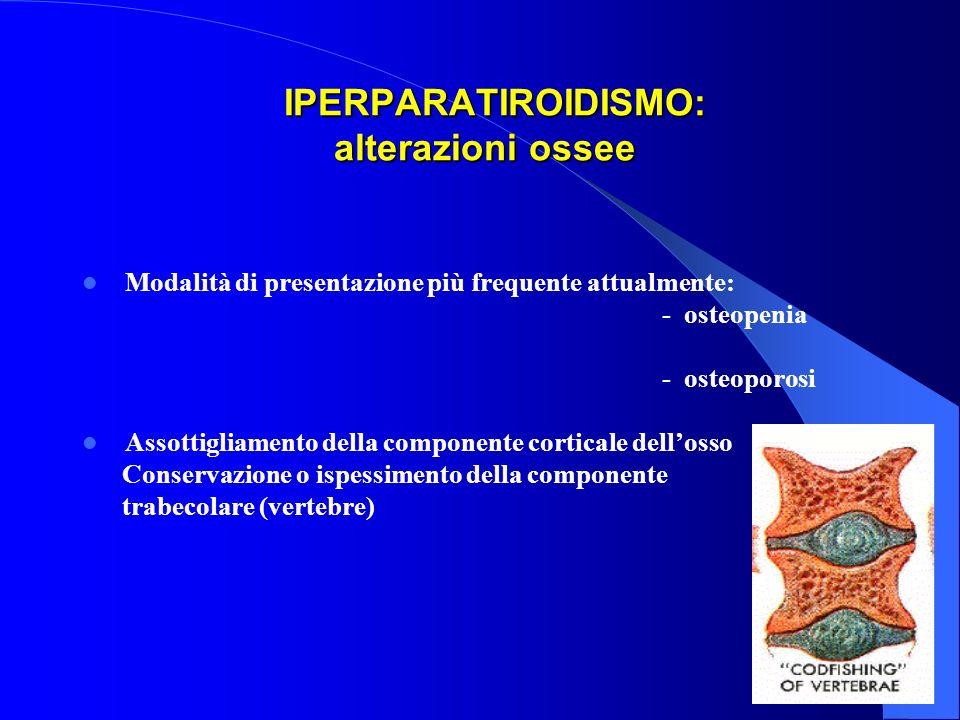 IPERPARATIROIDISMO: alterazioni ossee IPERPARATIROIDISMO: alterazioni ossee Modalità di presentazione più frequente attualmente: - osteopenia - osteop