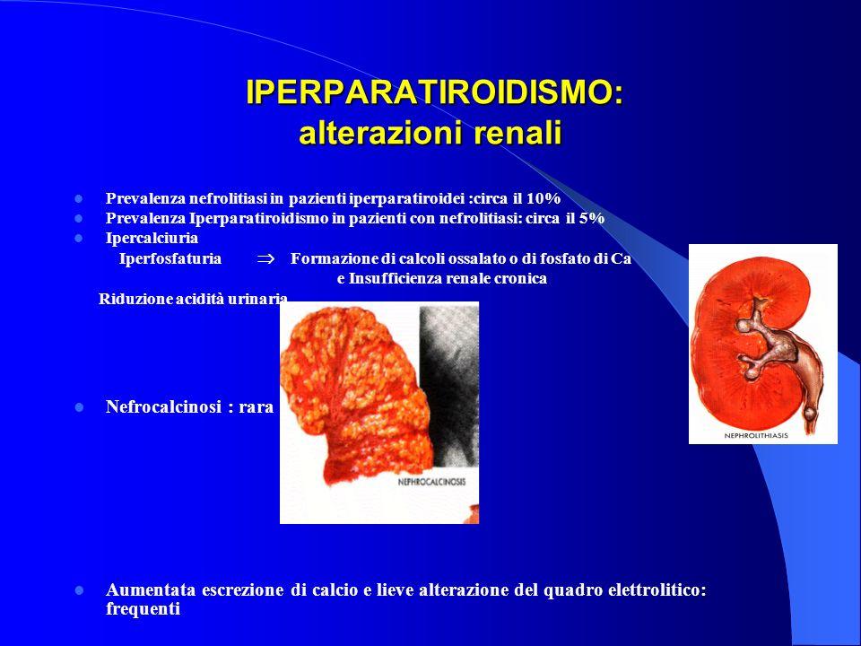 IPERPARATIROIDISMO: alterazioni renali IPERPARATIROIDISMO: alterazioni renali Prevalenza nefrolitiasi in pazienti iperparatiroidei :circa il 10% Preva