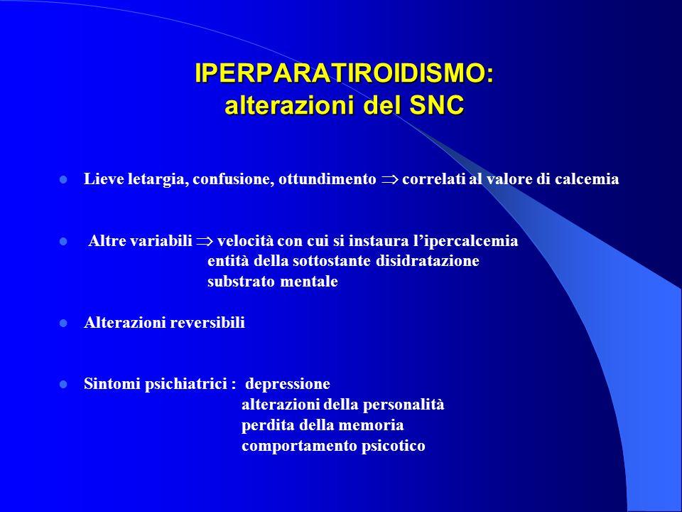 IPERPARATIROIDISMO: alterazioni del SNC IPERPARATIROIDISMO: alterazioni del SNC Lieve letargia, confusione, ottundimento correlati al valore di calcem