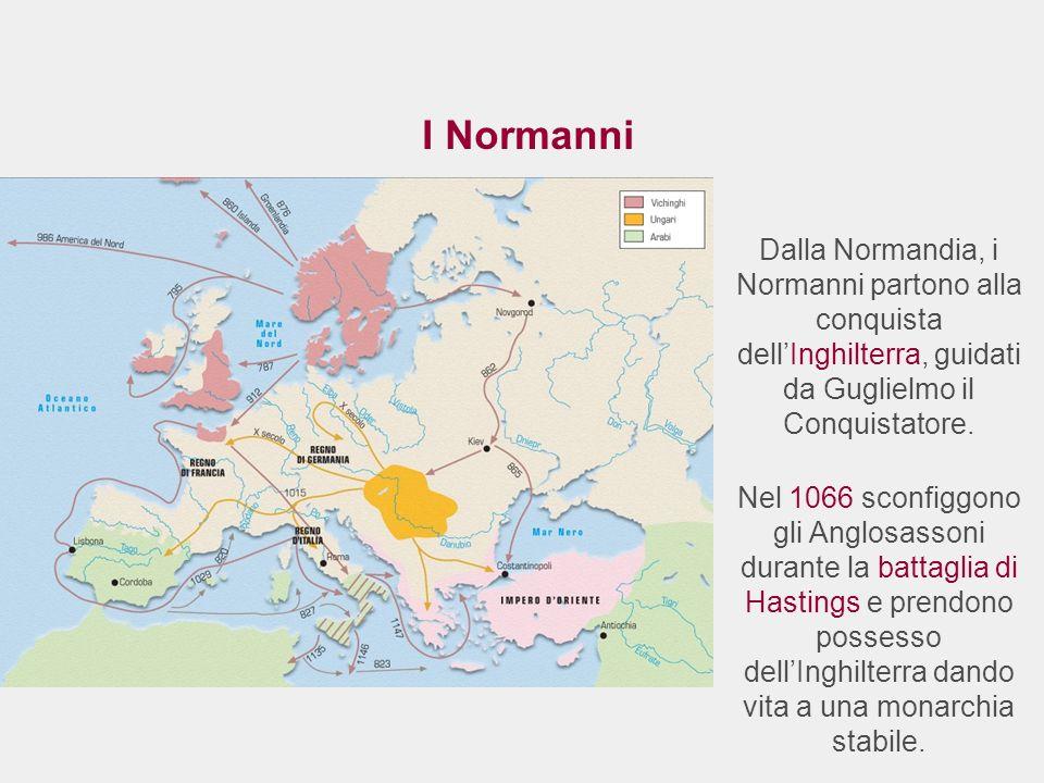 I Normanni Dalla Normandia, i Normanni partono alla conquista dellInghilterra, guidati da Guglielmo il Conquistatore. Nel 1066 sconfiggono gli Anglosa
