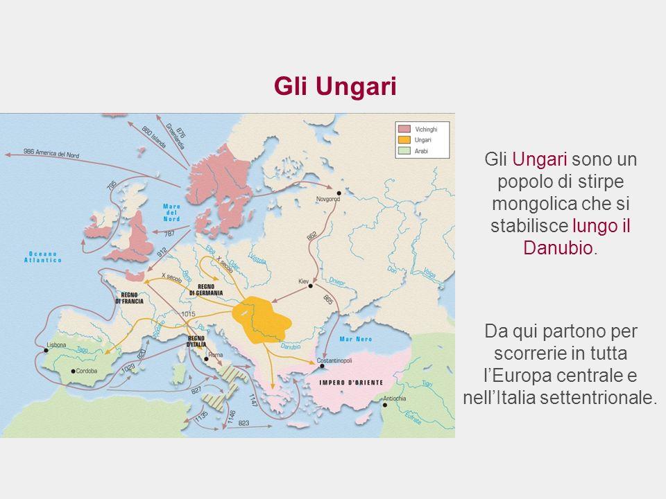 Gli Ungari Gli Ungari sono un popolo di stirpe mongolica che si stabilisce lungo il Danubio. Da qui partono per scorrerie in tutta lEuropa centrale e