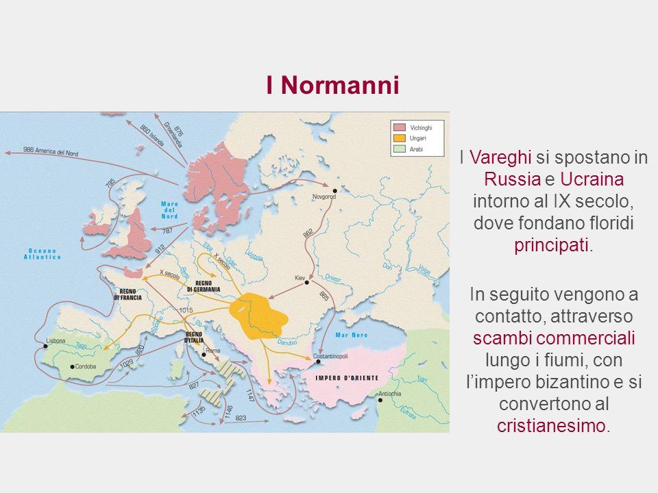 I Normanni I Vareghi si spostano in Russia e Ucraina intorno al IX secolo, dove fondano floridi principati. In seguito vengono a contatto, attraverso