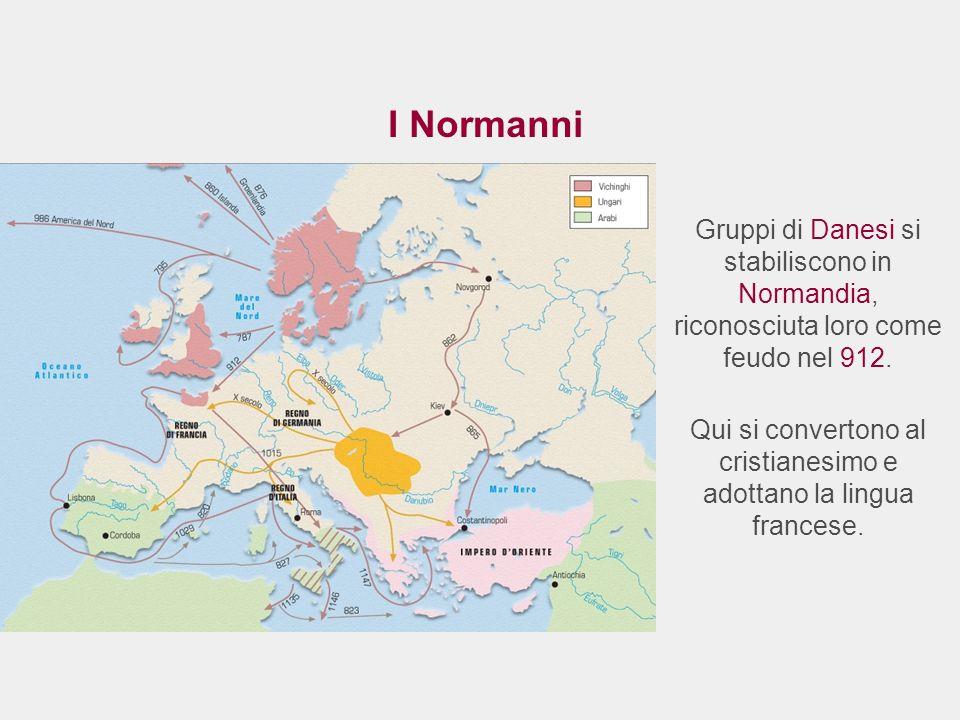 I Normanni Gruppi di Danesi si stabiliscono in Normandia, riconosciuta loro come feudo nel 912. Qui si convertono al cristianesimo e adottano la lingu