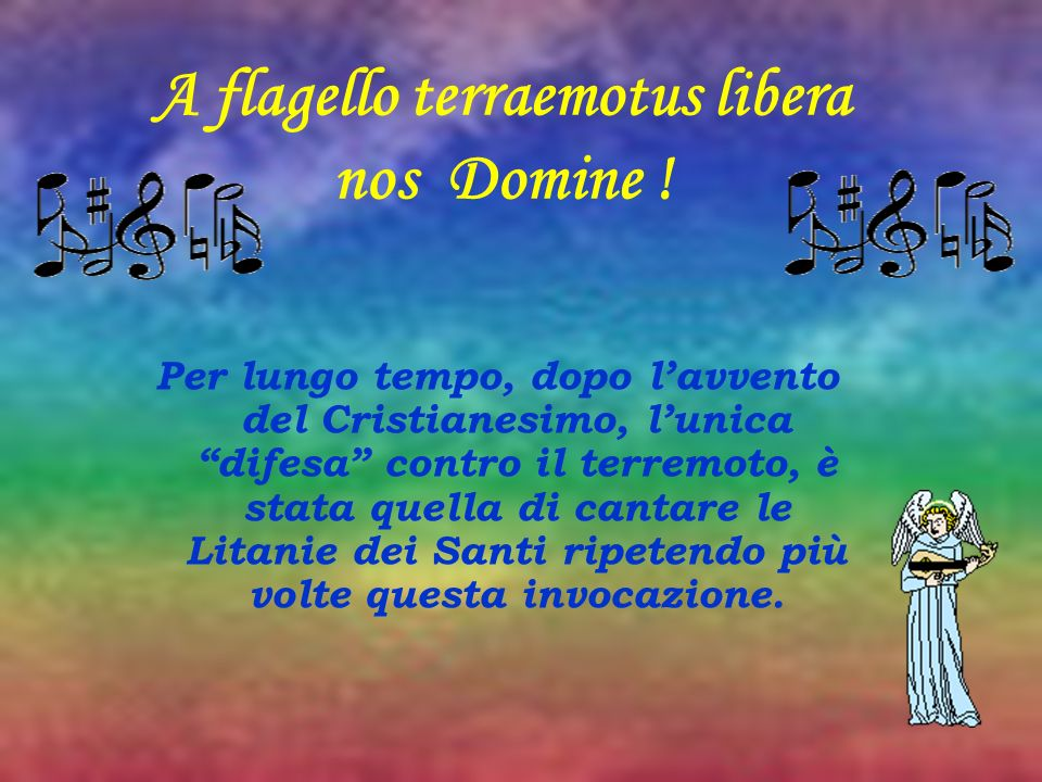 A flagello terraemotus libera nos Domine .