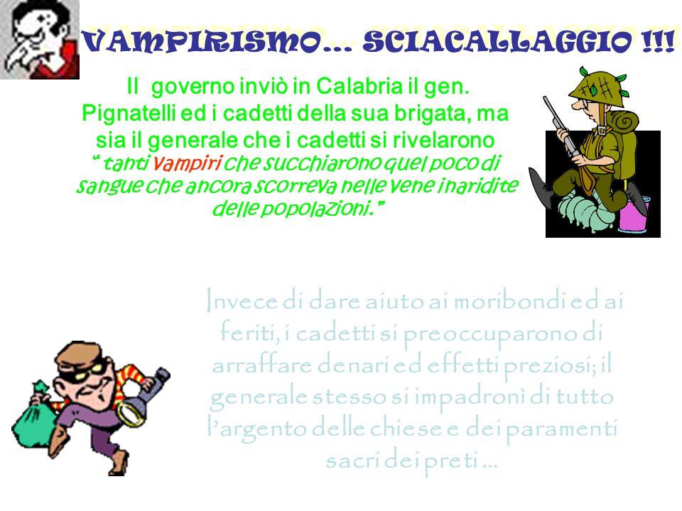 VAMPIRISMO… SCIACALLAGGIO !!. Il governo inviò in Calabria il gen.