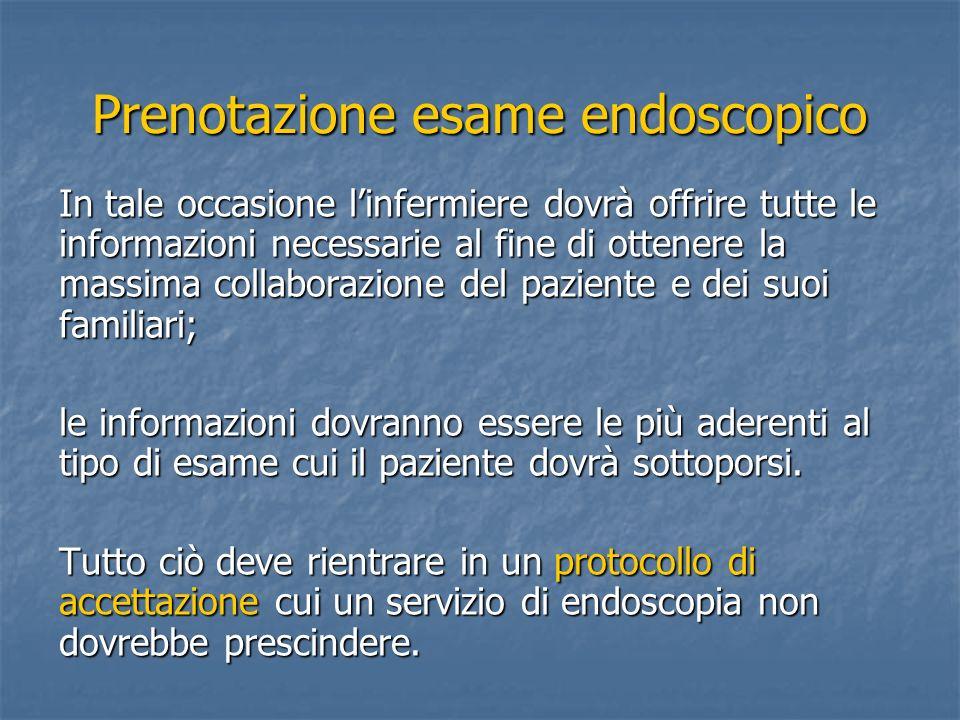Prenotazione esame endoscopico In tale occasione linfermiere dovrà offrire tutte le informazioni necessarie al fine di ottenere la massima collaborazi