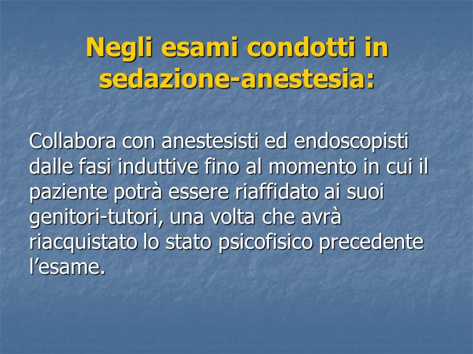 Negli esami condotti in sedazione-anestesia: Collabora con anestesisti ed endoscopisti dalle fasi induttive fino al momento in cui il paziente potrà e