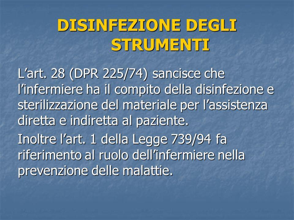 DISINFEZIONE DEGLI STRUMENTI Lart. 28 (DPR 225/74) sancisce che linfermiere ha il compito della disinfezione e sterilizzazione del materiale per lassi
