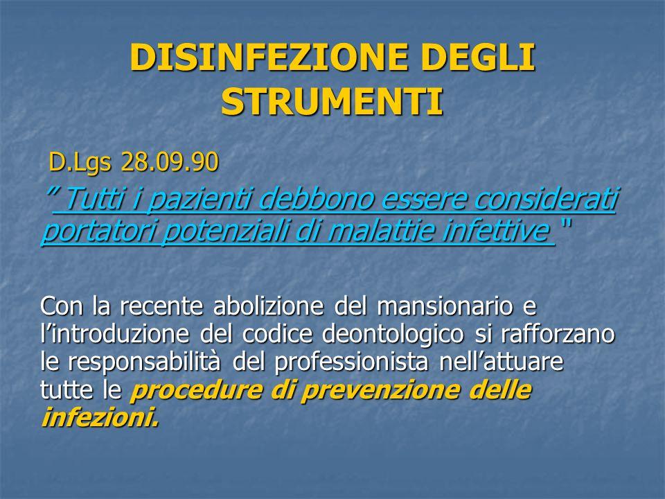 DISINFEZIONE DEGLI STRUMENTI D.Lgs 28.09.90 D.Lgs 28.09.90 Tutti i pazienti debbono essere considerati portatori potenziali di malattie infettive Tutt