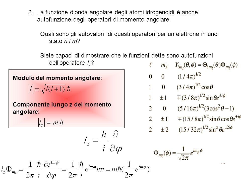2.La funzione donda angolare degli atomi idrogenoidi è anche autofunzione degli operatori di momento angolare.